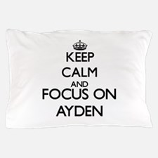 Keep Calm and Focus on Ayden Pillow Case