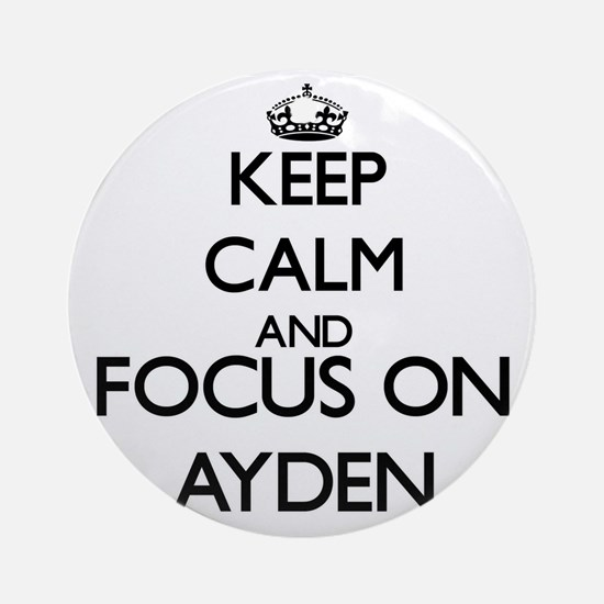 Keep Calm and Focus on Ayden Ornament (Round)