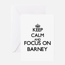 Keep Calm and Focus on Barney Greeting Cards