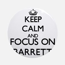 Keep Calm and Focus on Barrett Ornament (Round)
