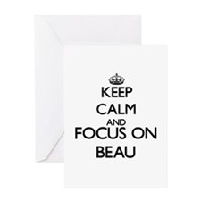 Keep Calm and Focus on Beau Greeting Cards