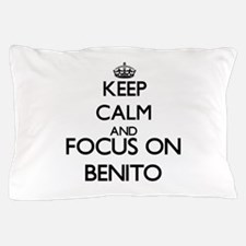 Keep Calm and Focus on Benito Pillow Case