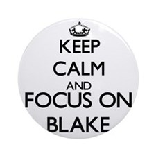 Keep Calm and Focus on Blake Ornament (Round)
