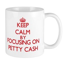Keep Calm by focusing on Petty Cash Mugs