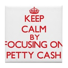 Keep Calm by focusing on Petty Cash Tile Coaster