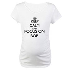 Keep Calm and Focus on Bob Shirt