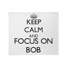 Keep Calm and Focus on Bob Throw Blanket