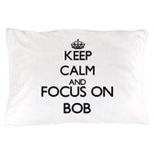 Keep Calm and Focus on Bob Pillow Case