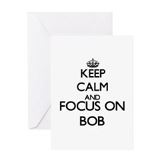 Keep Calm and Focus on Bob Greeting Cards