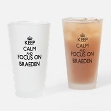 Keep Calm and Focus on Braeden Drinking Glass