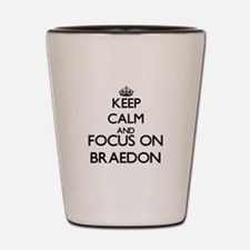 Keep Calm and Focus on Braedon Shot Glass