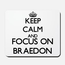 Keep Calm and Focus on Braedon Mousepad