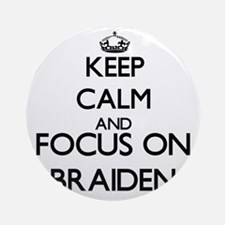 Keep Calm and Focus on Braiden Ornament (Round)