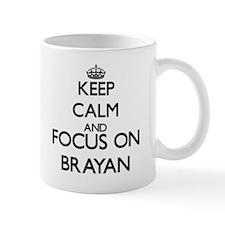 Keep Calm and Focus on Brayan Mugs