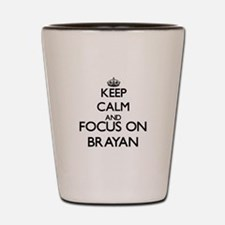 Keep Calm and Focus on Brayan Shot Glass