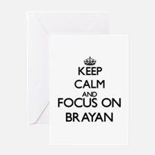 Keep Calm and Focus on Brayan Greeting Cards