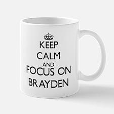 Keep Calm and Focus on Brayden Mugs