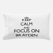 Keep Calm and Focus on Brayden Pillow Case
