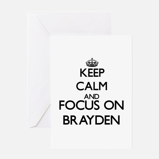 Keep Calm and Focus on Brayden Greeting Cards