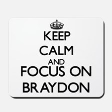 Keep Calm and Focus on Braydon Mousepad