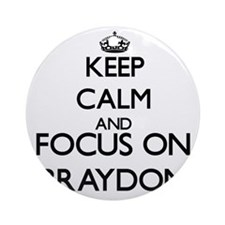 Keep Calm and Focus on Braydon Ornament (Round)