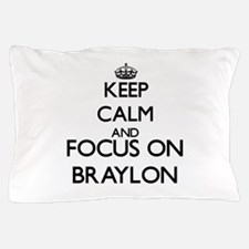 Keep Calm and Focus on Braylon Pillow Case