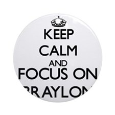 Keep Calm and Focus on Braylon Ornament (Round)