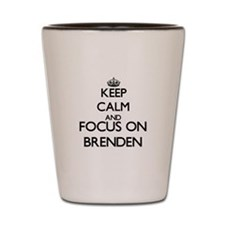 Keep Calm and Focus on Brenden Shot Glass