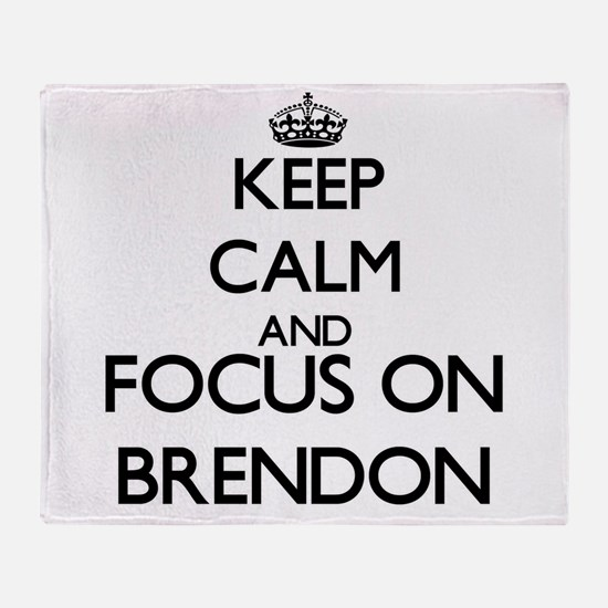 Keep Calm and Focus on Brendon Throw Blanket