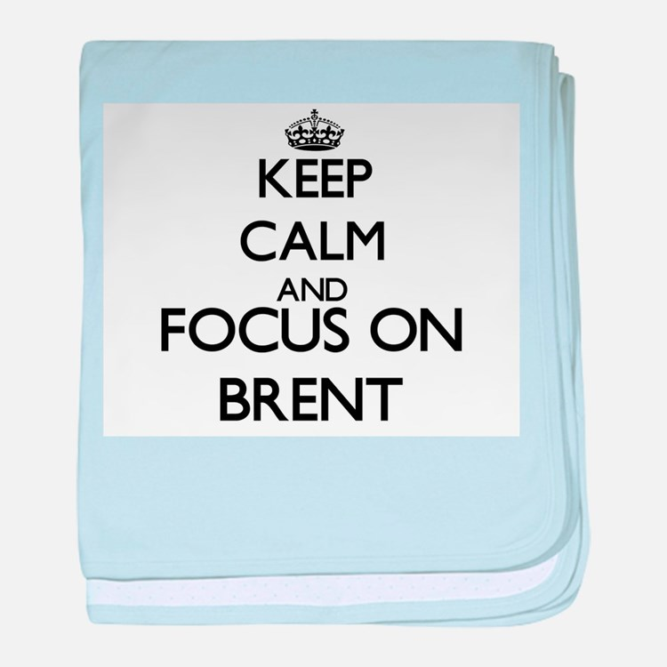 Keep Calm and Focus on Brent baby blanket