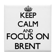 Keep Calm and Focus on Brent Tile Coaster
