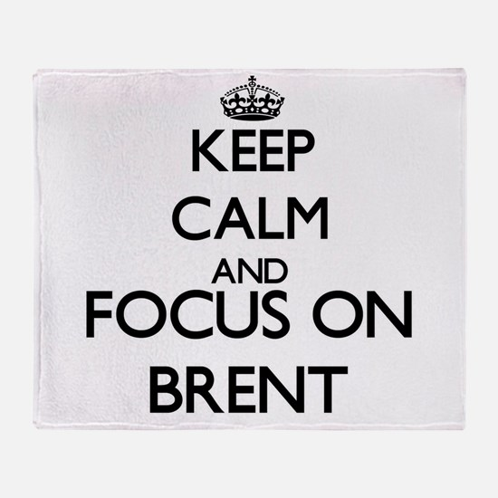 Keep Calm and Focus on Brent Throw Blanket