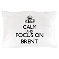 Keep Calm and Focus on Brent Pillow Case