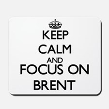 Keep Calm and Focus on Brent Mousepad