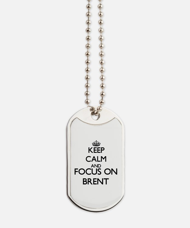 Keep Calm and Focus on Brent Dog Tags