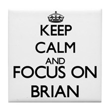 Keep Calm and Focus on Brian Tile Coaster
