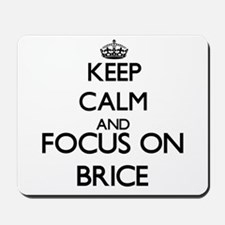 Keep Calm and Focus on Brice Mousepad