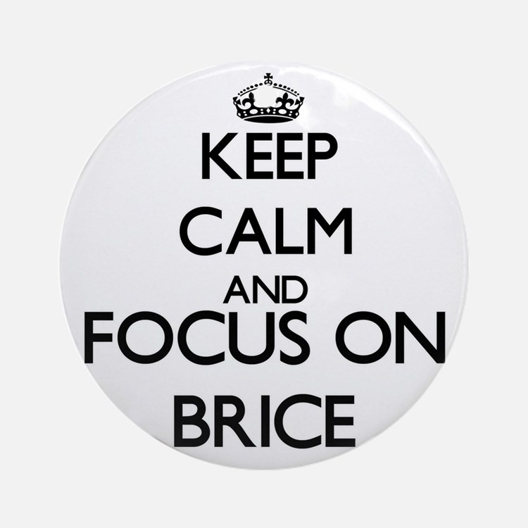 Keep Calm and Focus on Brice Ornament (Round)