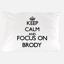 Keep Calm and Focus on Brody Pillow Case
