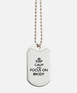 Keep Calm and Focus on Brody Dog Tags