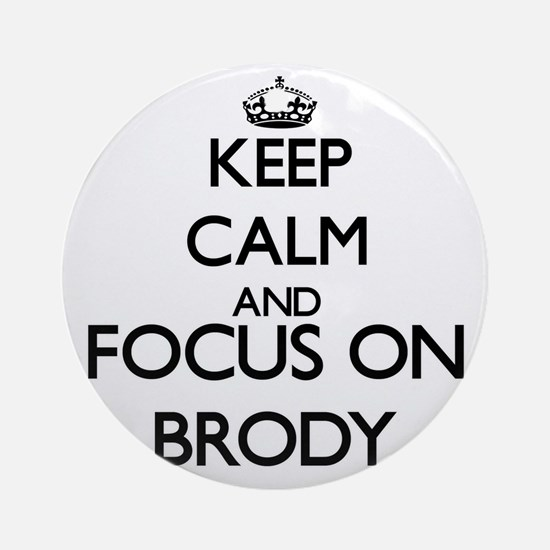 Keep Calm and Focus on Brody Ornament (Round)