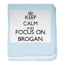 Keep Calm and Focus on Brogan baby blanket