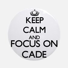 Keep Calm and Focus on Cade Ornament (Round)