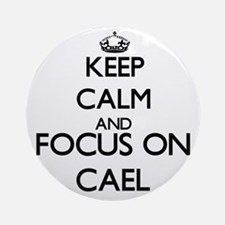 Keep Calm and Focus on Cael Ornament (Round)