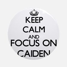 Keep Calm and Focus on Caiden Ornament (Round)