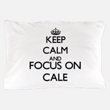 Keep Calm and Focus on Cale Pillow Case