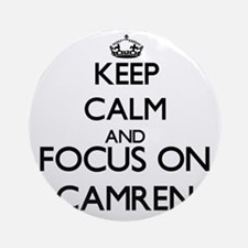 Keep Calm and Focus on Camren Ornament (Round)