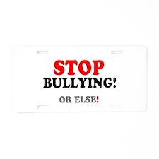 STOP BULLYING - OR ELSE! - Aluminum License Plate