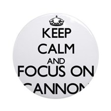 Keep Calm and Focus on Cannon Ornament (Round)