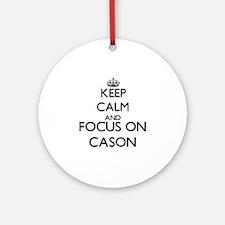 Keep Calm and Focus on Cason Ornament (Round)